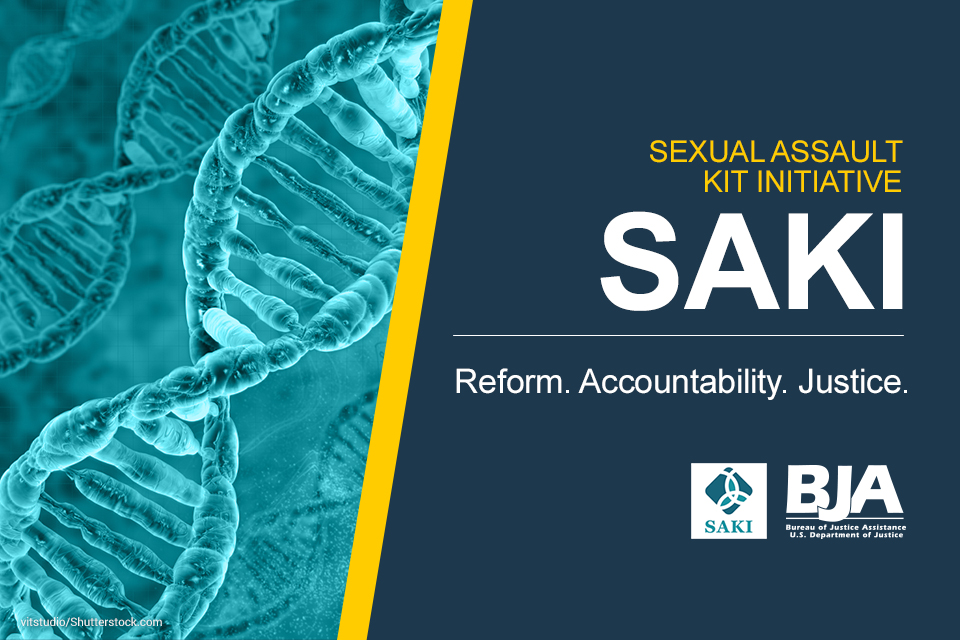 BJA Sexual Assault Kit Initiative - Reform. Accountability. Justice.