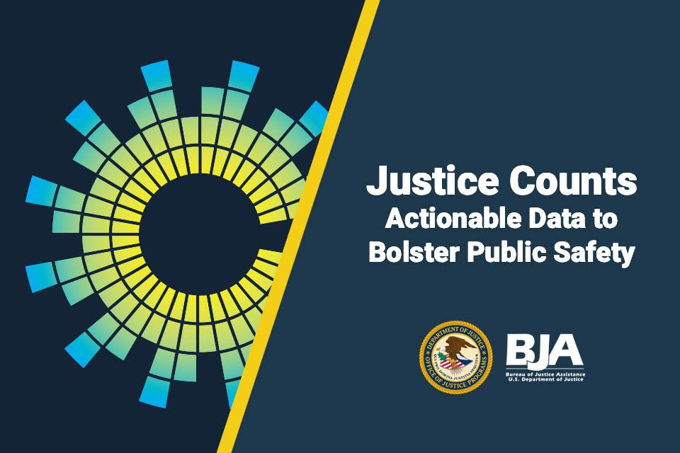 Justice Counts: Actionable Data to Bolster Public Safety