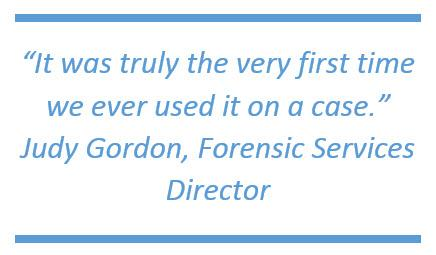 """It was truly the very first time we ever used it on a case."" -Judy Gordon, Forensic Services Director"